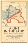 A Line in the Sand : Britain, France and the struggle that shaped the Middle East - eBook