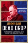 Dead Drop : TheTrue Story of Oleg Penkovsky and the Cold War's Most Dangerous Operation - Book