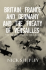 Britain, France and Germany and the Treaty of Versailles : The Failure of Long Term Peace - eBook
