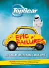 Top Gear: Epic Failures : 50 Great Motoring Cock-Ups - Book