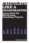 Calculate Like a Grandmaster : Learn from the World-Class Attacking Players - eBook