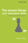 The Wisest Things Ever Said About Chess : With over 250 annotated positions - eBook