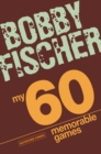 My 60 Memorable Games : chess tactics, chess strategies with Bobby Fischer - eBook