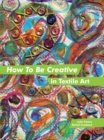 How to Be Creative in Textile Art - eBook