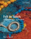 Felt to Stitch : Creative Felting for Textile Artists - Book