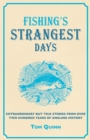 Fishing's Strangest Days : Extraordinary But True Stories From Over Two Hundred Years of Angling History - eBook