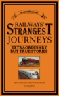 Railways' Strangest Journeys : Extraordinary but true stories from over 150 years of rail travel - eBook