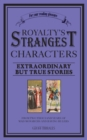 Royalty's Strangest Characters : Extraordinary But True Tales of 2000 years of mad monarchs and raving rulers - eBook