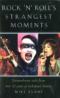 Rock'n'Roll's Strangest Moments : Extraordinary But True Tales from 45 Years of Rock & Roll History - eBook