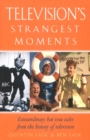 Television's Strangest Moments : Extraordinary But True Tales from the History of TV - eBook