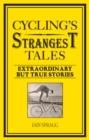 Cycling's Strangest Tales : Extraordinary but true stories - eBook