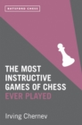 The Most Instructive Games of Chess Ever Played : 62 masterly games of chess strategy - eBook