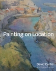 Painting on Location : Techniques for painting outside with watercolours and oils - eBook