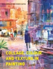 Collage, Colour and Texture in Painting : Mixed media techniques for artists - eBook