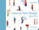 Learn to Paint People Quickly : A practical, step-by-step guide to learning to paint people in watercolour and oils - Book