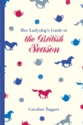 Her Ladyship's Guide to the British Season : The essential practical and etiquette guide - eBook