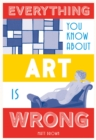 Everything You Know About Art is Wrong - Book