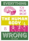 Everything You Know About the Human Body is Wrong - Book