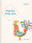 Textile Folk Art : Design, Techniques and Inspiration in Mixed-Media Textile - Book