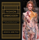 Fashion Embroidery : Embroidery Techniques and Inspiration for Haute-Couture Clothing - Book