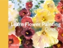 Learn Flower Painting Quickly : A Practical Guide to Learning to Paint Flowers in Watercolour - Book