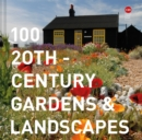 100 20th-Century Gardens and Landscapes - Book