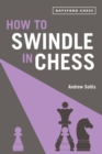 How to Swindle in Chess : snatch victory from a losing position - Book