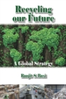 Recycling Our Future : A Global Strategy - Book