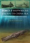 Force Z Shipwrecks of the South China Sea : HMS Prince of Wales and HMS Repulse - eBook
