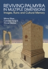 Reviving Palmyra in Multiple Dimensions : Images, Ruins and Cultural Memory - Book