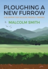 Ploughing a New Furrow : A Blueprint for Wildlife Friendly Farming - Book