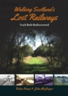 Walking Scotland's Lost Railways : Track Beds Rediscovered - Book