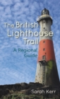 The British Lighthouse Trail : A Regional Guide - Book