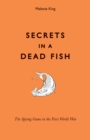 Secrets in a Dead Fish : The Spying Game in the First World War - Book