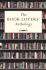 The Book Lovers' Anthology : A Compendium of Writing About Books, Readers and Libraries - Book