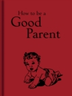 How to Be a Good Parent - Book