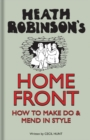 Heath Robinson's Home Front : How to Make Do and Mend in Style - Book