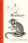 A Barrel of Monkeys : A Compendium of Collective Nouns for Animals - Book