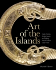 Art of the Islands : Celtic, Pictish, Anglo-Saxon and Viking Visual Culture, c. 450-1050 - Book