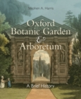 Oxford Botanic Garden & Arboretum : A Brief History - Book