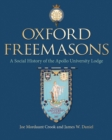 Oxford Freemasons : A Social History of Apollo University Lodge - Book