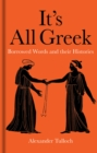It's All Greek : Borrowed Words and their Histories - Book