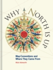 Why North is Up : Map Conventions and Where They Came From - Book