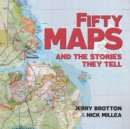 Fifty Maps and the Stories they Tell - Book