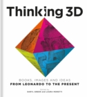 Thinking 3D : Books, Images and Ideas from Leonardo to the Present - Book