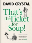 That's the Ticket for Soup! : Victorian Views on Vocabulary as Told in the Pages of 'Punch' - Book