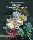 History and Dictionary of British Flower Painters : 1650-1950 - Book