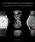 The Wristwatch Handbook : A Comprehensive Guide to Mechanical Wristwatches - Book