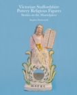 Victorian Staffordshire Pottery Religious Figures : Stories on the Mantelpiece - Book