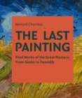 The Last Painting : Final Works of the Great Masters: from Giotto to Twombly - Book